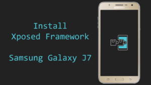 How to Install Xposed Framework on SAMSUNG Galaxy J7